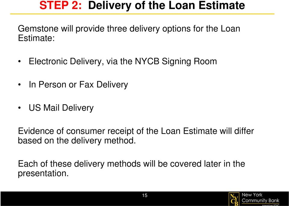 Mail Delivery Evidence of consumer receipt of the Loan Estimate will differ based on the
