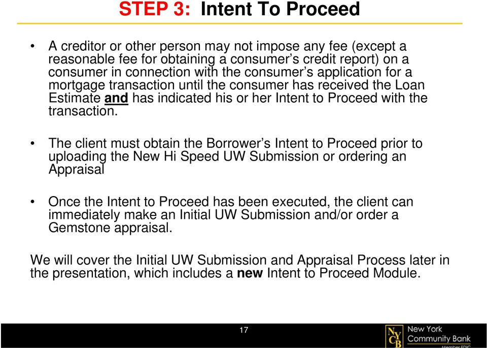The client must obtain the Borrower s Intent t to Proceed prior to uploading the New Hi Speed UW Submission or ordering an Appraisal Once the Intent to Proceed has been executed, the client
