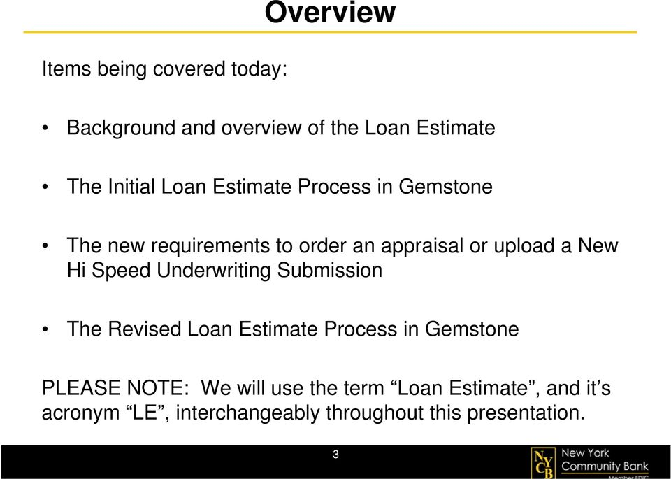 Underwriting Submission i The Revised Loan Estimate Process in Gemstone PLEASE NOTE: We will use