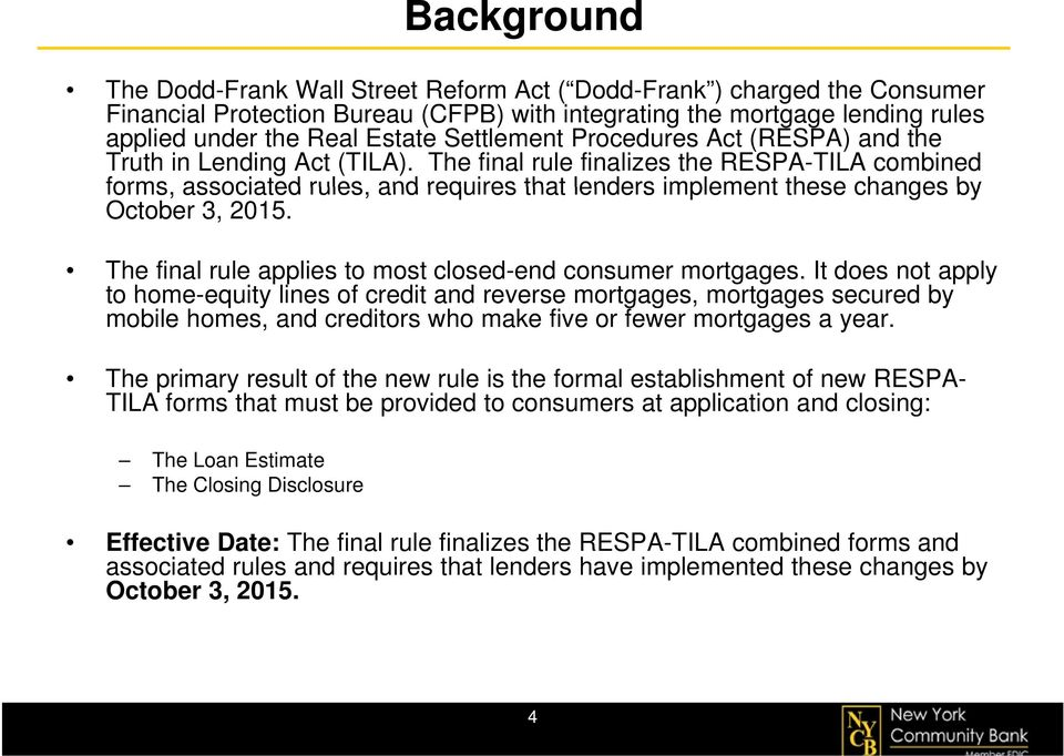 The final rule finalizes the RESPA-TILA combined forms, associated rules, and requires that lenders implement these changes by October 3, 2015.
