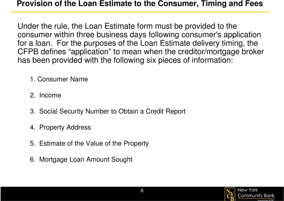 For the purposes of the Loan Estimate delivery timing, the CFPB defines application to mean when the creditor/mortgage t broker has been