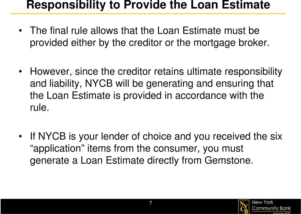 However, since the creditor retains ultimate responsibility and liability, NYCB will be generating and ensuring that the