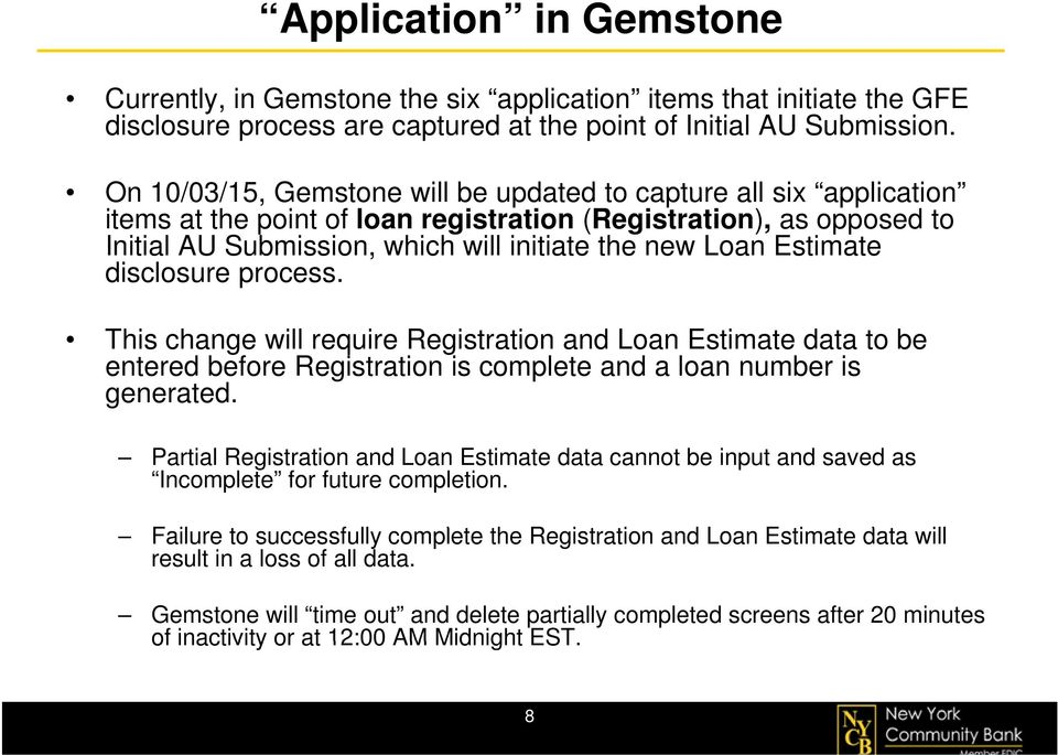 Estimate disclosure process. This change will require Registration and Loan Estimate data to be entered before Registration is complete and a loan number is generated.