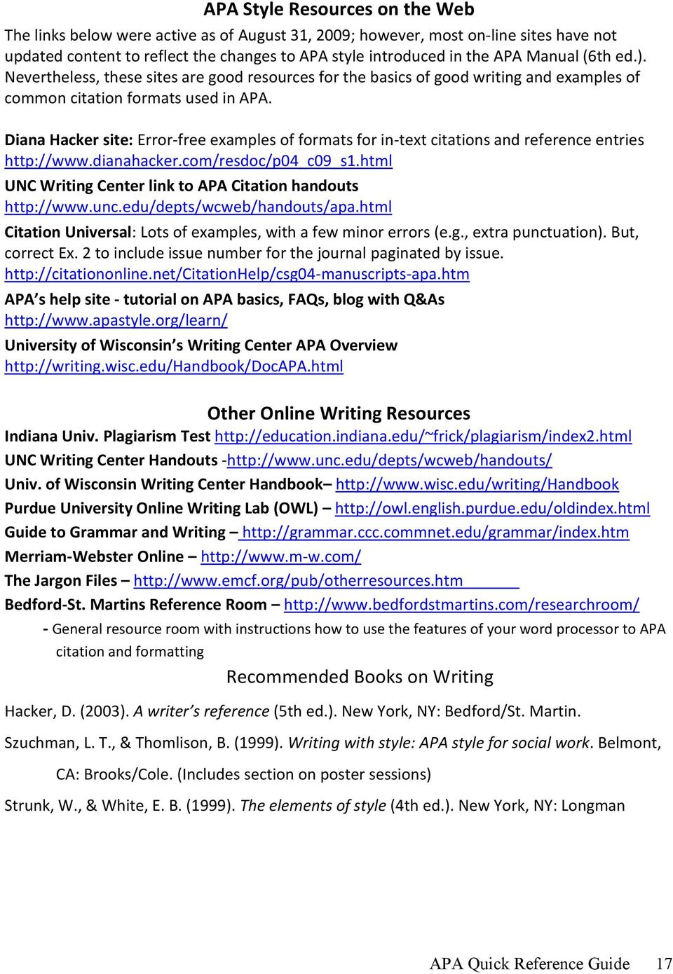 Diana Hacker site: Error-free examples of formats for in-text citations and reference entries http://www.dianahacker.com/resdoc/p04_c09_s1.