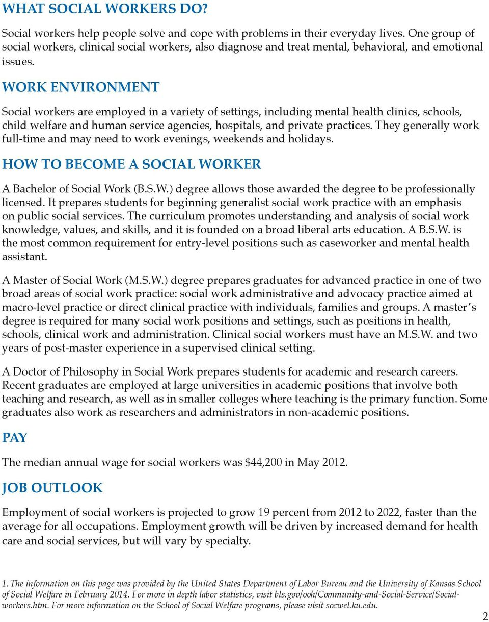 WORK ENVIRONMENT Social workers are employed in a variety of settings, including mental health clinics, schools, child welfare and human service agencies, hospitals, and private practices.