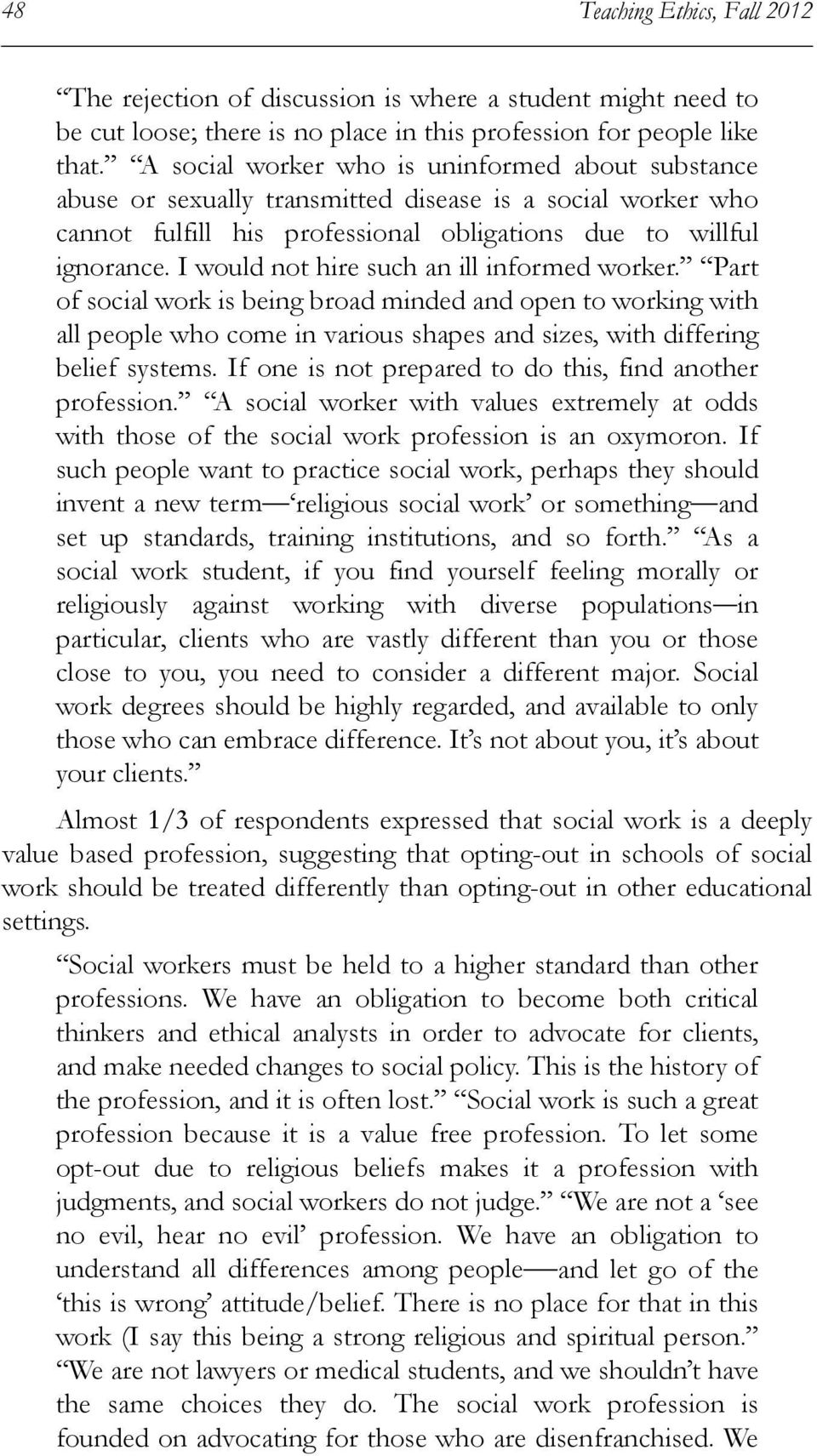 I would not hire such an ill informed worker. Part of social work is being broad minded and open to working with all people who come in various shapes and sizes, with differing belief systems.