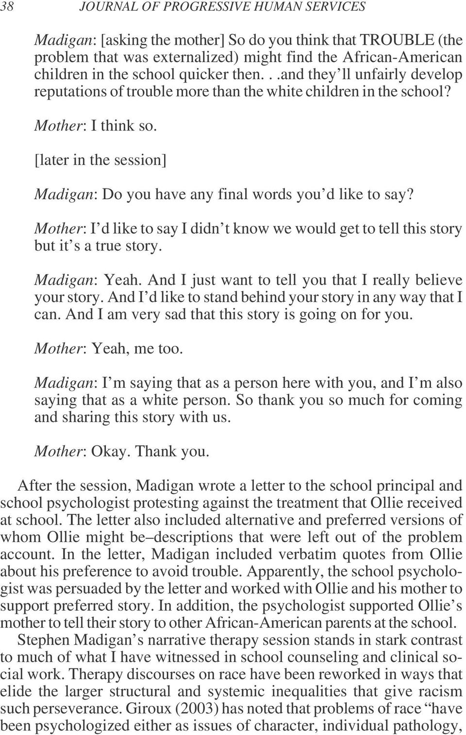[later in the session] Madigan: Do you have any final words you d like to say? Mother: I d like to say I didn t know we would get to tell this story but it s a true story. Madigan: Yeah.