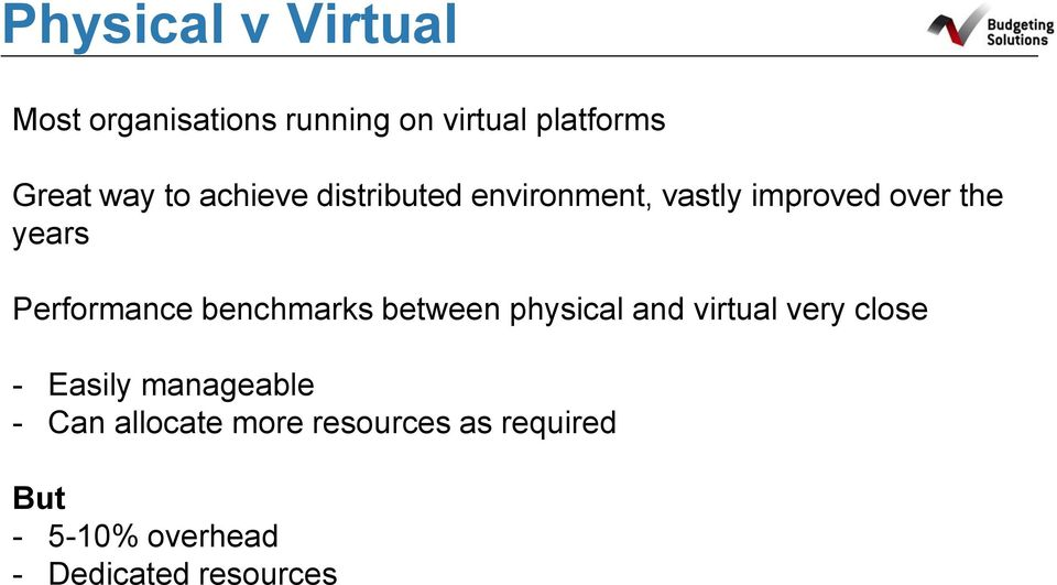 Performance benchmarks between physical and virtual very close - Easily