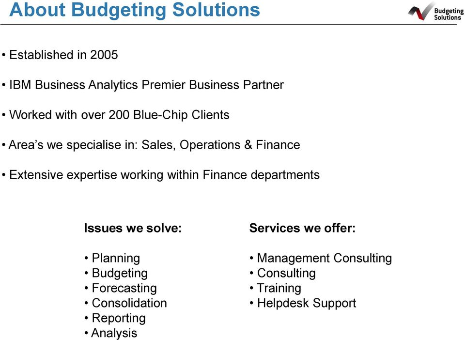 Extensive expertise working within Finance departments Issues we solve: Planning Budgeting