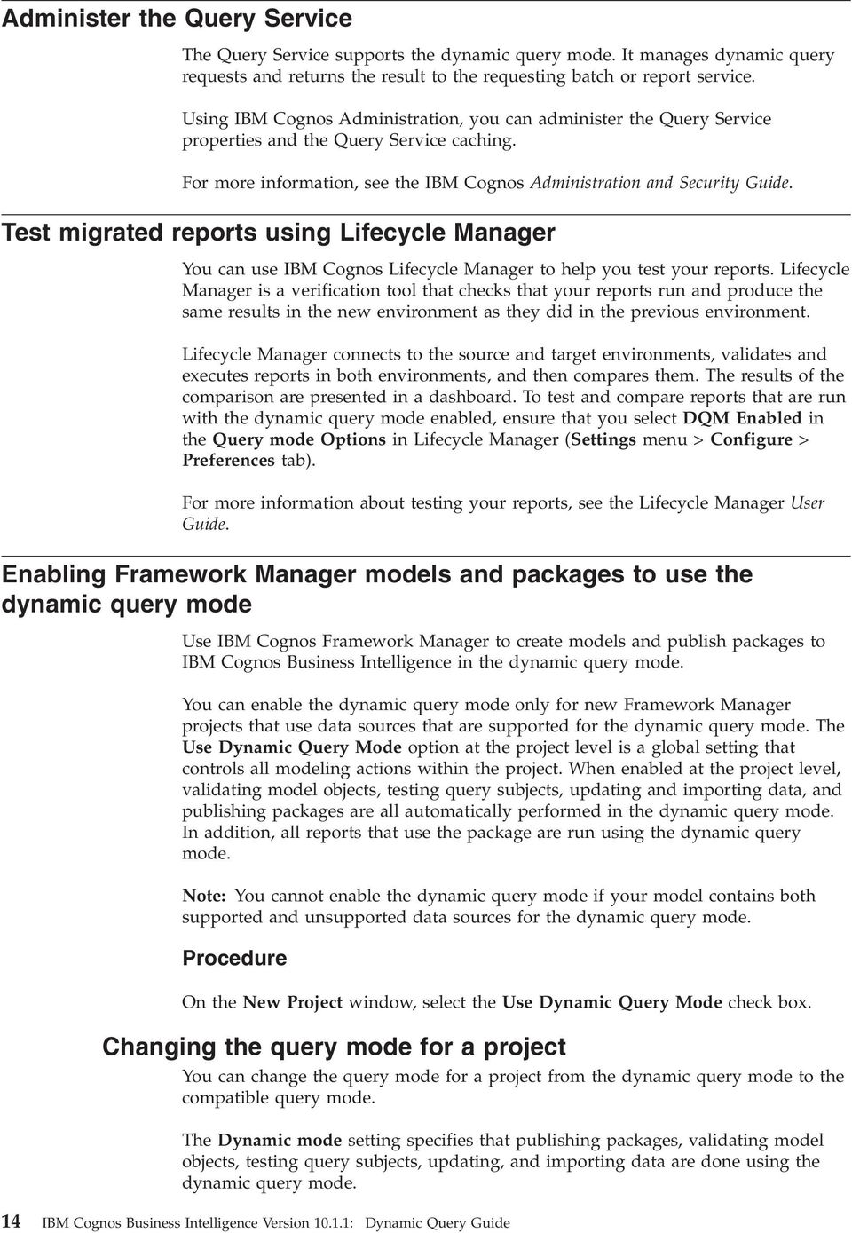 Test migrated reports using Lifecycle Manager You can use IBM Cognos Lifecycle Manager to help you test your reports.