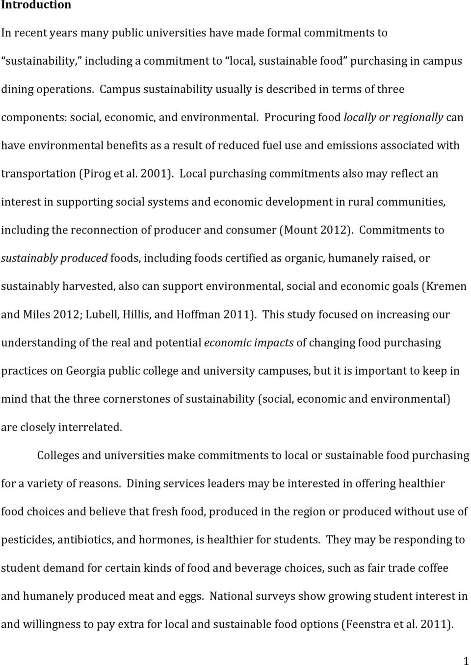Procuring food locally or regionally can have environmental benefits as a result of reduced fuel use and emissions associated with transportation (Pirog et al. 2001).