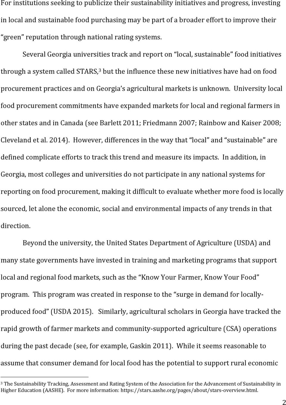 Several Georgia universities track and report on local, sustainable food initiatives through a system called STARS, 3 but the influence these new initiatives have had on food procurement practices