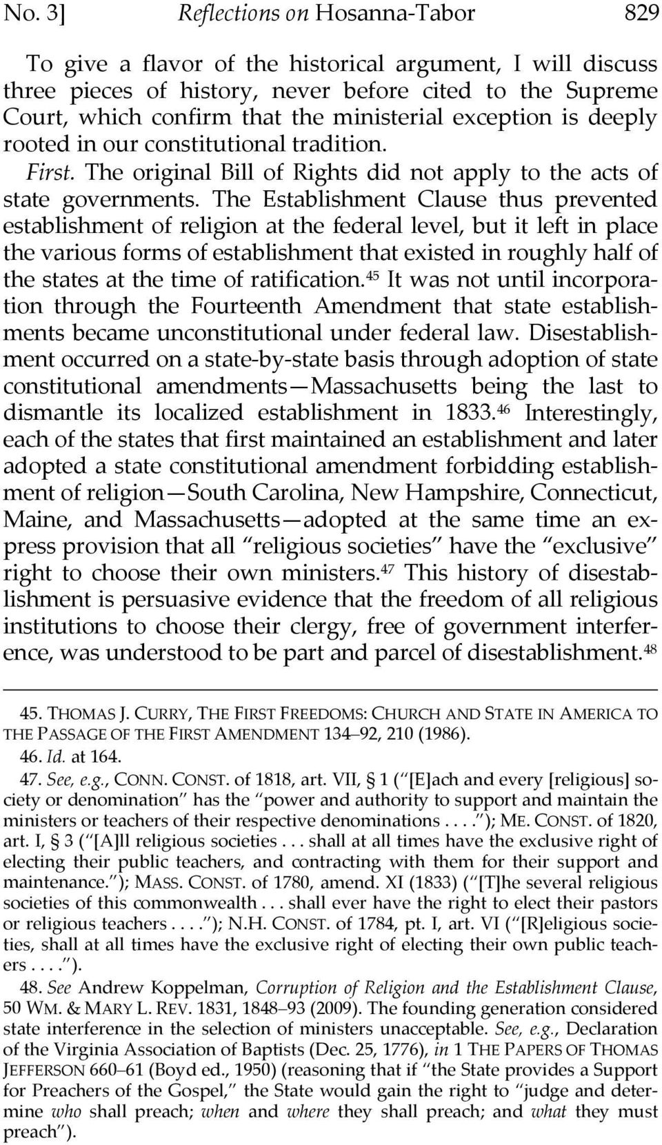 The Establishment Clause thus prevented establishment of religion at the federal level, but it left in place the various forms of establishment that existed in roughly half of the states at the time