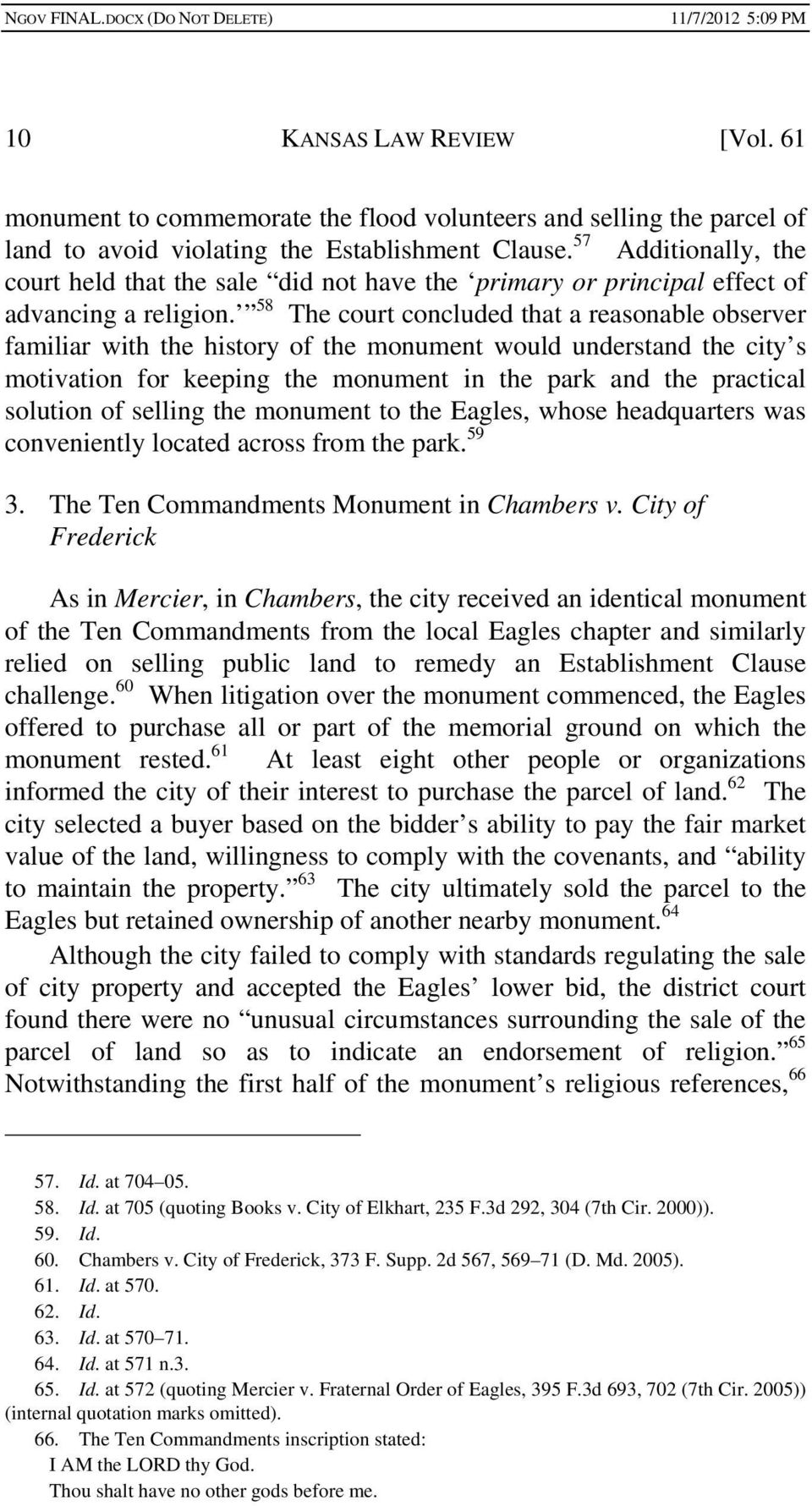58 The court concluded that a reasonable observer familiar with the history of the monument would understand the city s motivation for keeping the monument in the park and the practical solution of