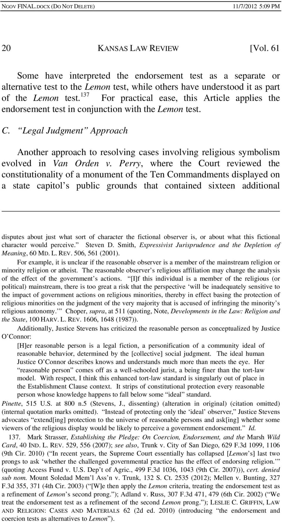 Legal Judgment Approach Another approach to resolving cases involving religious symbolism evolved in Van Orden v.