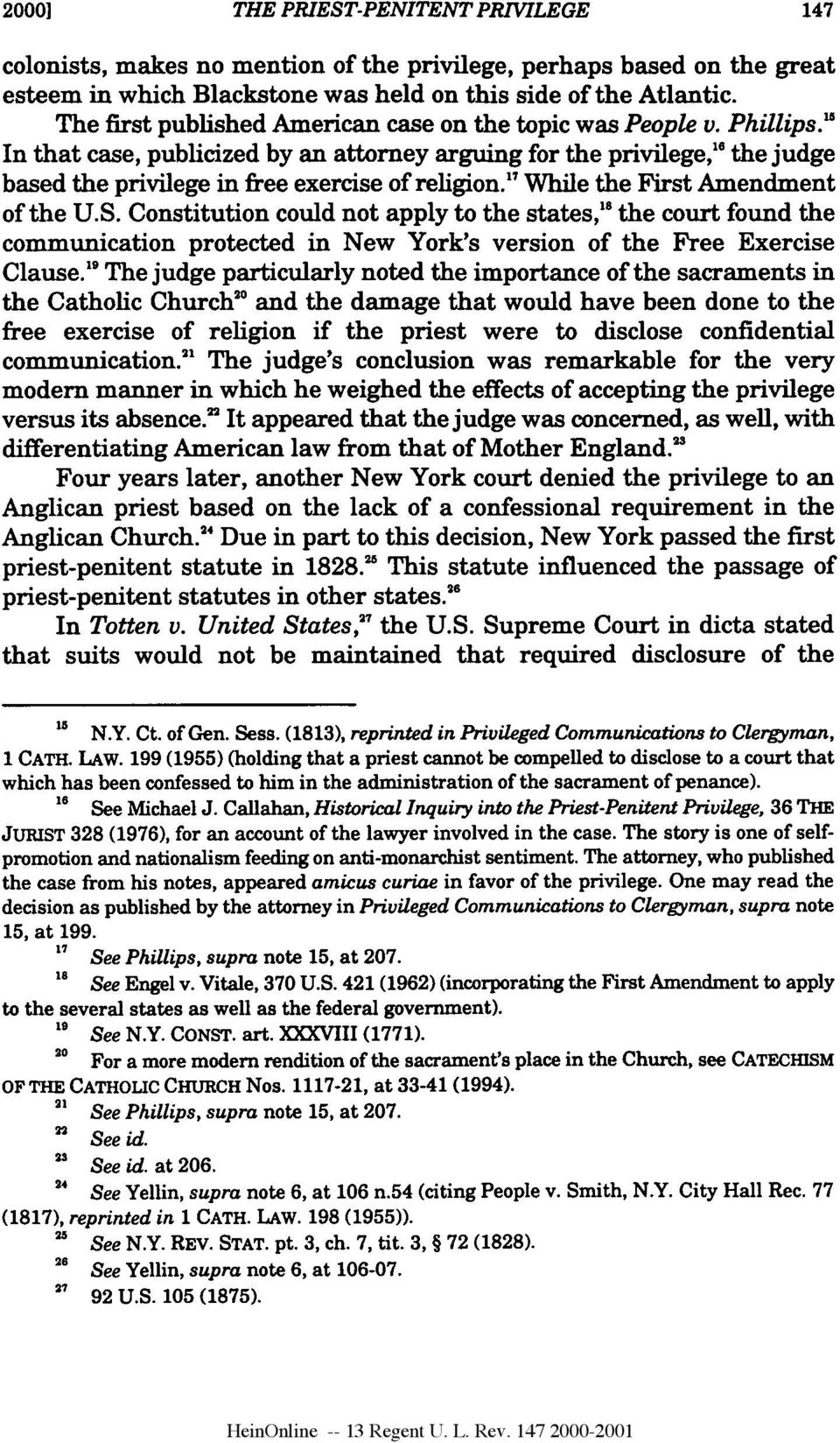 """ In that case, publicized by an attorney arguing for the privilege,"" 6 the judge based the privilege in free exercise of religion.' While the First Amendment of the U.S."