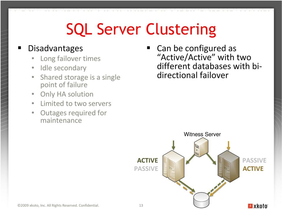 maintenance Can be configured as Active/Active with two different databases with bidirectional