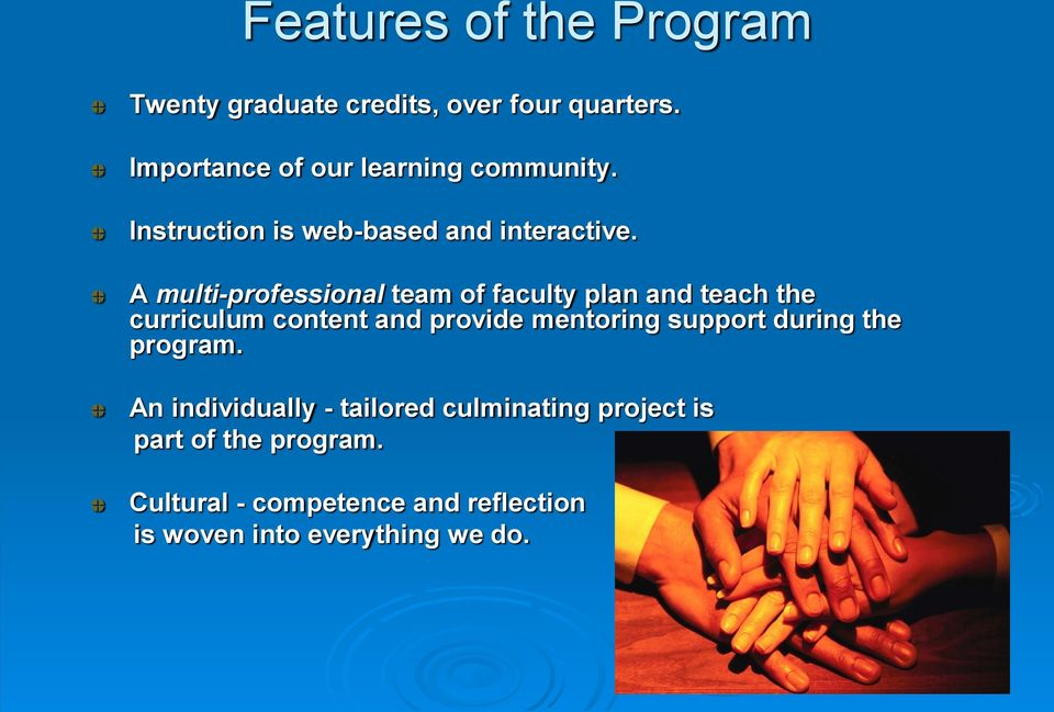 A multi-professional team of faculty plan and teach the curriculum content and provide mentoring