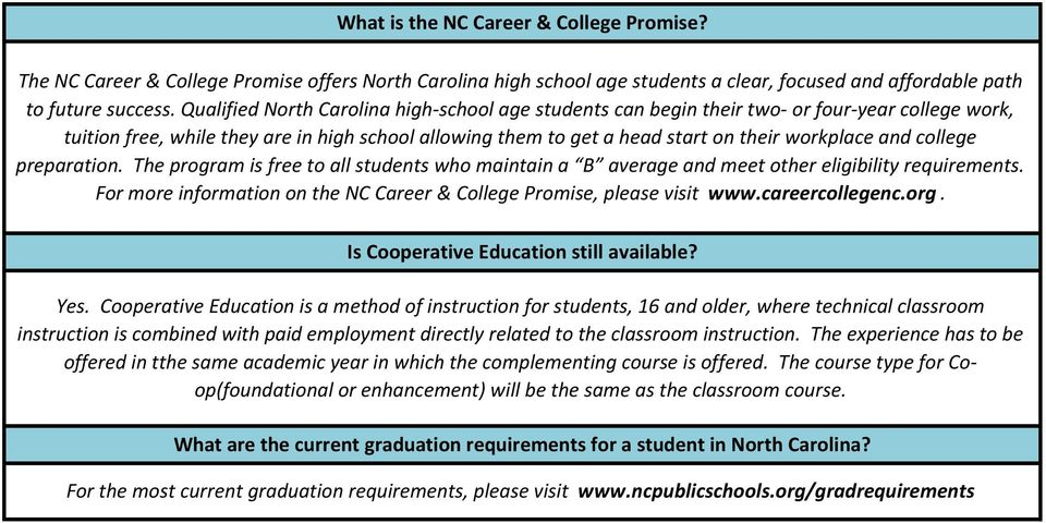 college preparation. The program is free to all students who maintain a B average and meet other eligibility requirements. For more information on the NC, please visit www.careercollegenc.org.