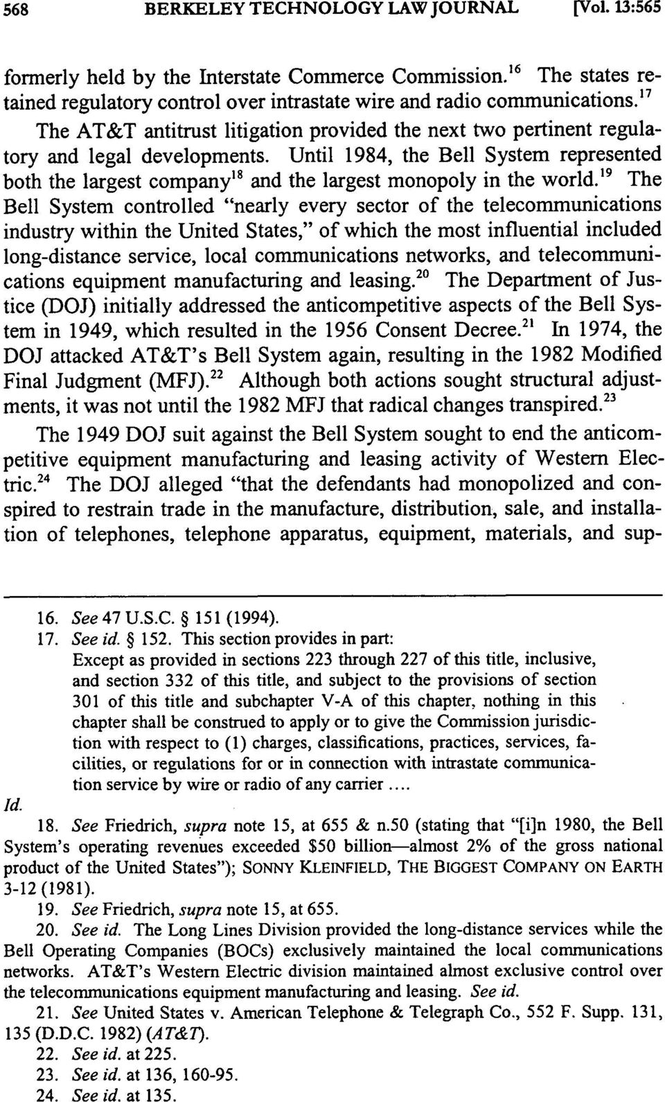 Until 1984, the Bell System represented both the largest company 8 and the largest monopoly in the world.