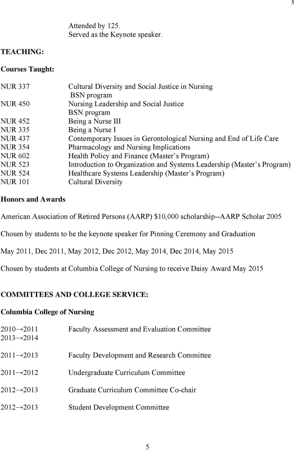 Justice BSN program Being a Nurse III Being a Nurse I Contemporary Issues in Gerontological Nursing and End of Life Care Pharmacology and Nursing Implications Health Policy and Finance (Master s