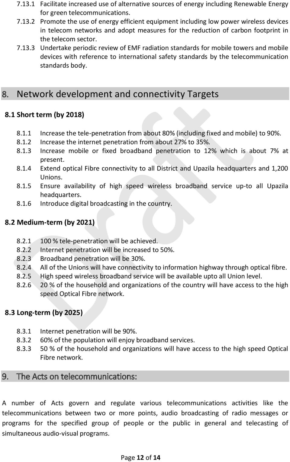 Network development and connectivity Targets 8.1 Short term (by 2018) 8.1.1 Increase the tele-penetration from about 80% (including fixed and mobile) to 90%. 8.1.2 Increase the internet penetration from about 27% to 35%.