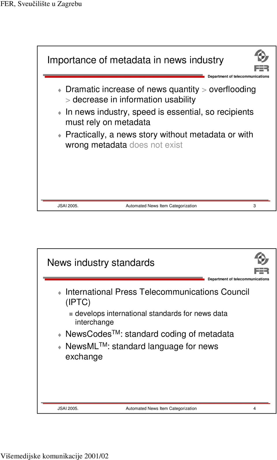Automated News Item Categorization 3 News industry standards International Press Telecommunications Council (IPTC) develops international standards