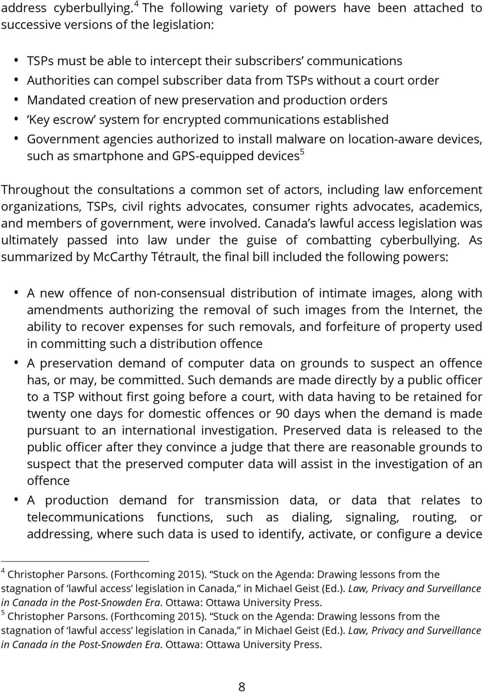 from TSPs without a court order Mandated creation of new preservation and production orders Key escrow system for encrypted communications established Government agencies authorized to install