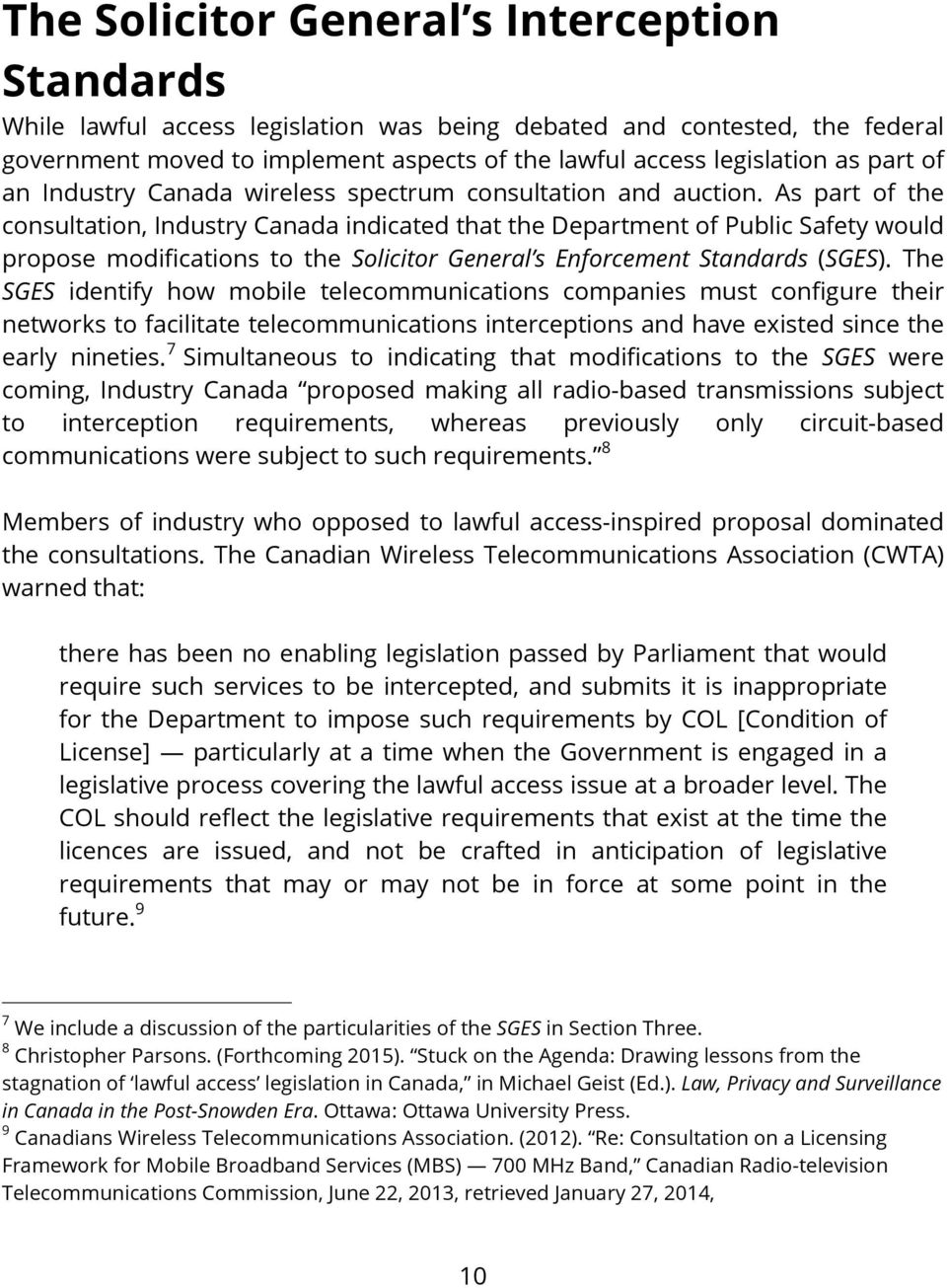 As part of the consultation, Industry Canada indicated that the Department of Public Safety would propose modifications to the Solicitor General s Enforcement Standards (SGES).
