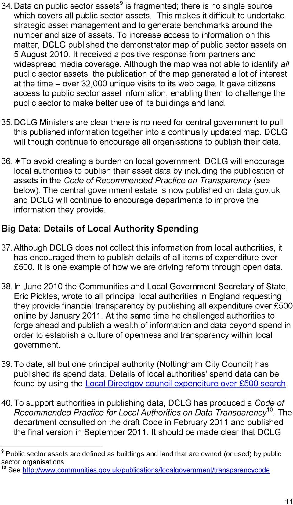 To increase access to information on this matter, DCLG published the demonstrator map of public sector assets on 5 August 2010.