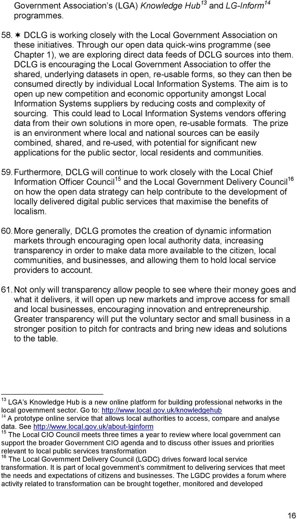 DCLG is encouraging the Local Government Association to offer the shared, underlying datasets in open, re-usable forms, so they can then be consumed directly by individual Local Information Systems.