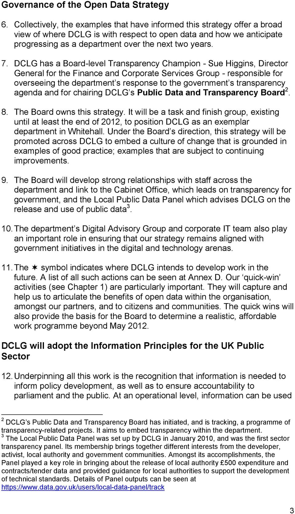 DCLG has a Board-level Transparency Champion - Sue Higgins, Director General for the Finance and Corporate Services Group - responsible for overseeing the department s response to the government s