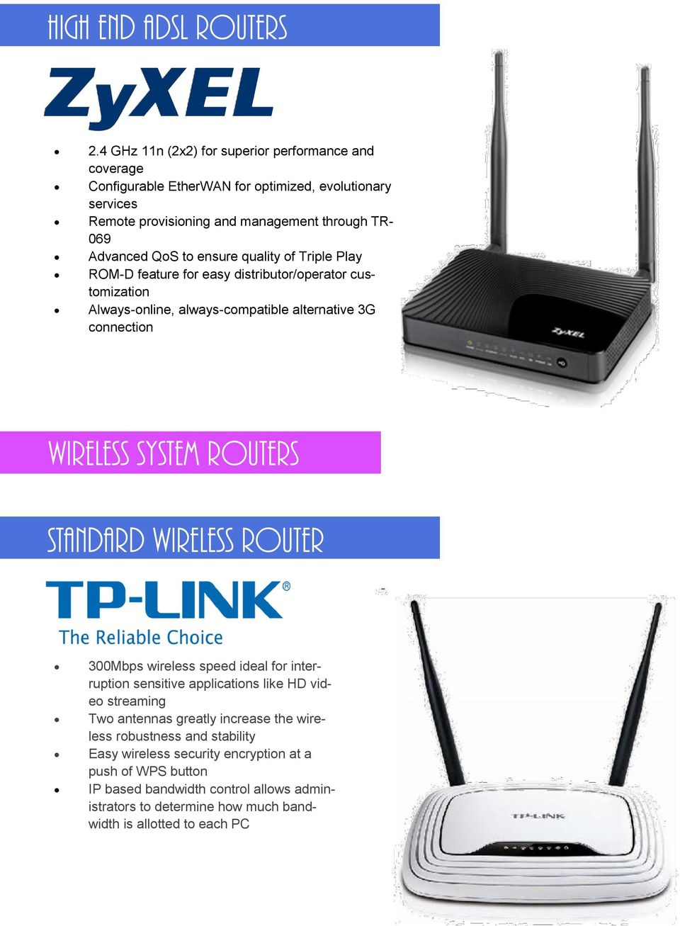ensure quality of Triple Play ROM-D feature for easy distributor/operator customization Always-online, always-compatible alternative 3G connection WIRELESS SYSTEM ROUTERS STANDARD