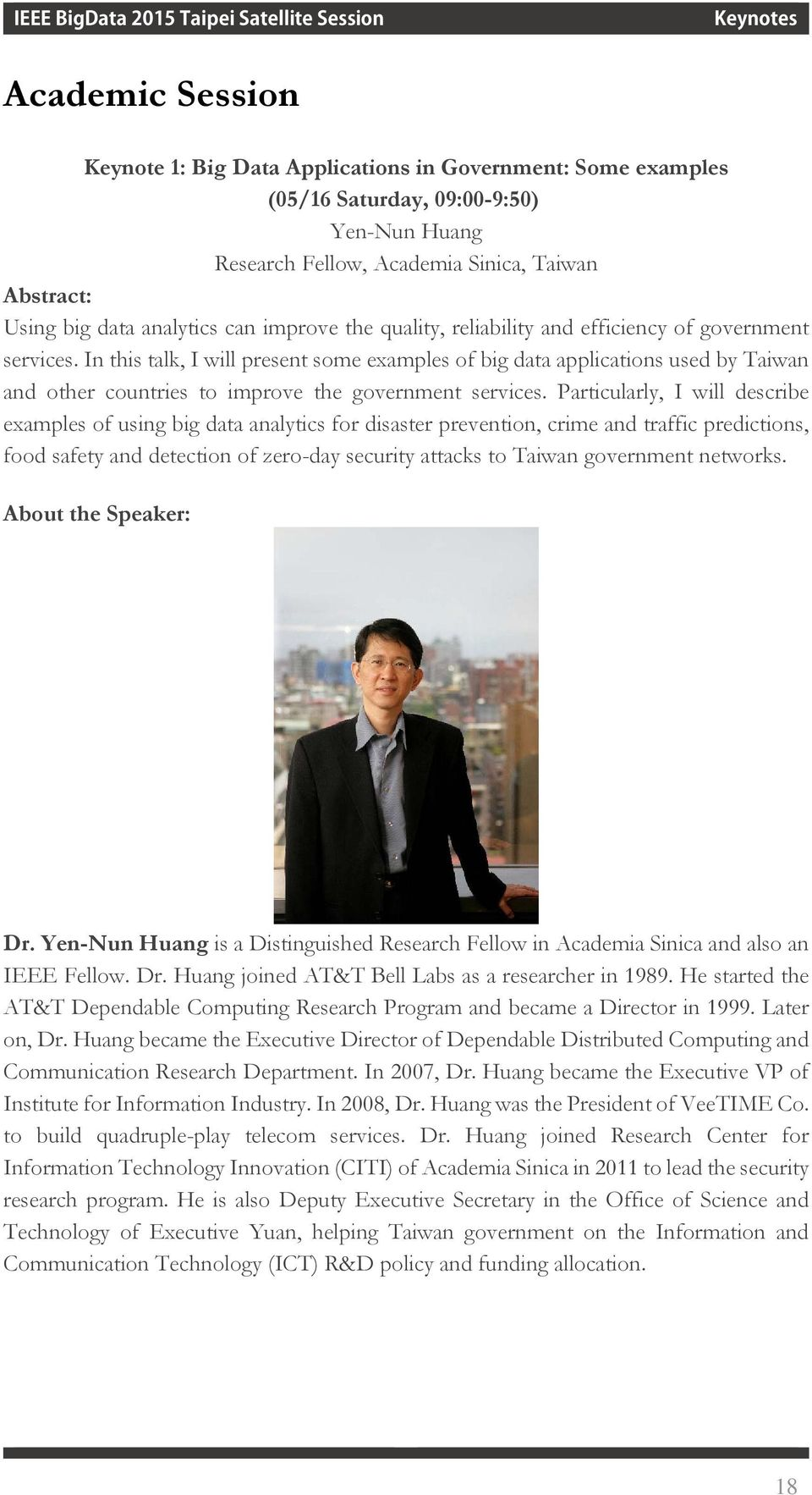 In this talk, I will present some examples of big data applications used by Taiwan and other countries to improve the government services.