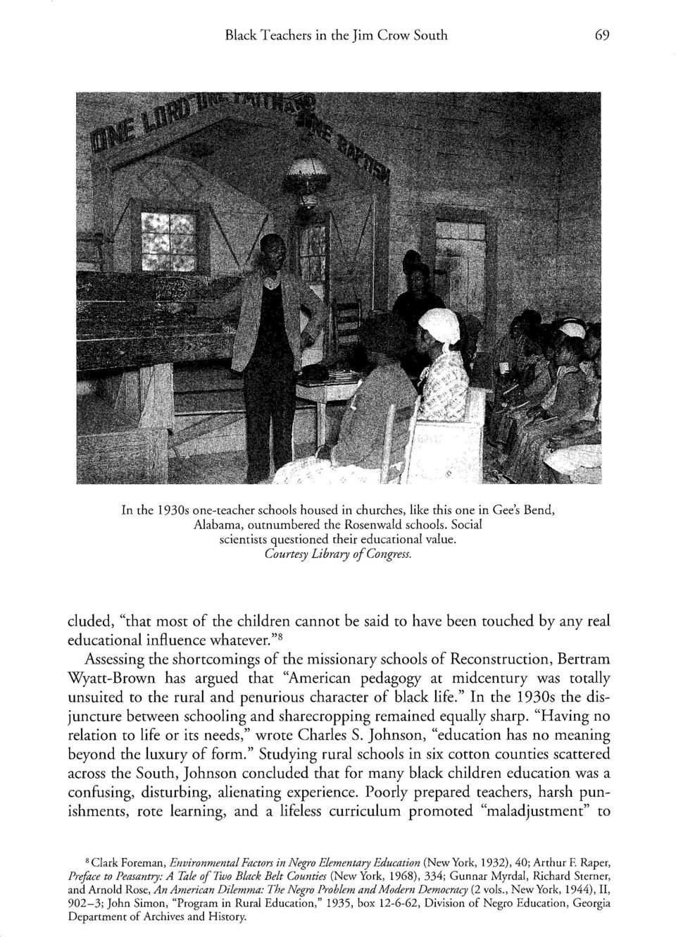 """^ Assessing the shortcomings of the missionary schools of Reconstruction, Bertram Wyatt-Brown has argued that ""American pedagogy at midcentury was totally unsuited to the rural and penurious"