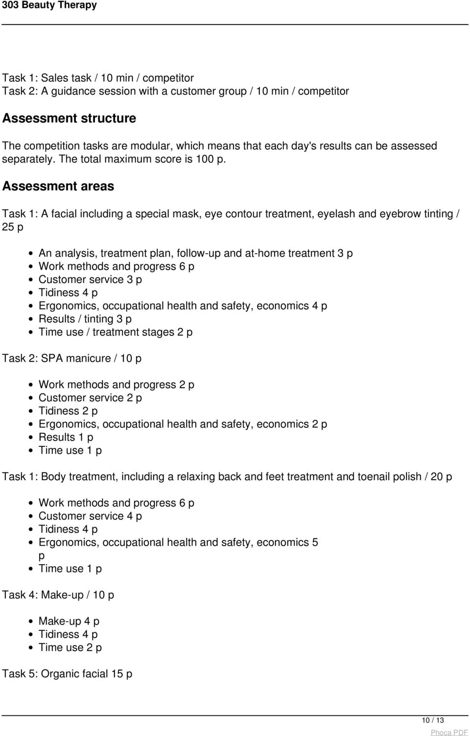 Assessment areas Task 1: A facial including a special mask, eye contour treatment, eyelash and eyebrow tinting / 25 p An analysis, treatment plan, follow-up and at-home treatment 3 p Work methods and