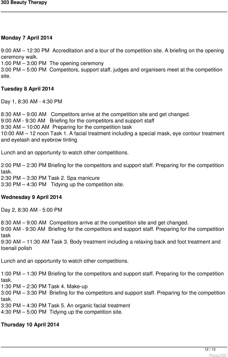 Tuesday 8 April 2014 Day 1, 8:30 AM - 4:30 PM 8:30 AM 9:00 AM Competitors arrive at the competition site and get changed.