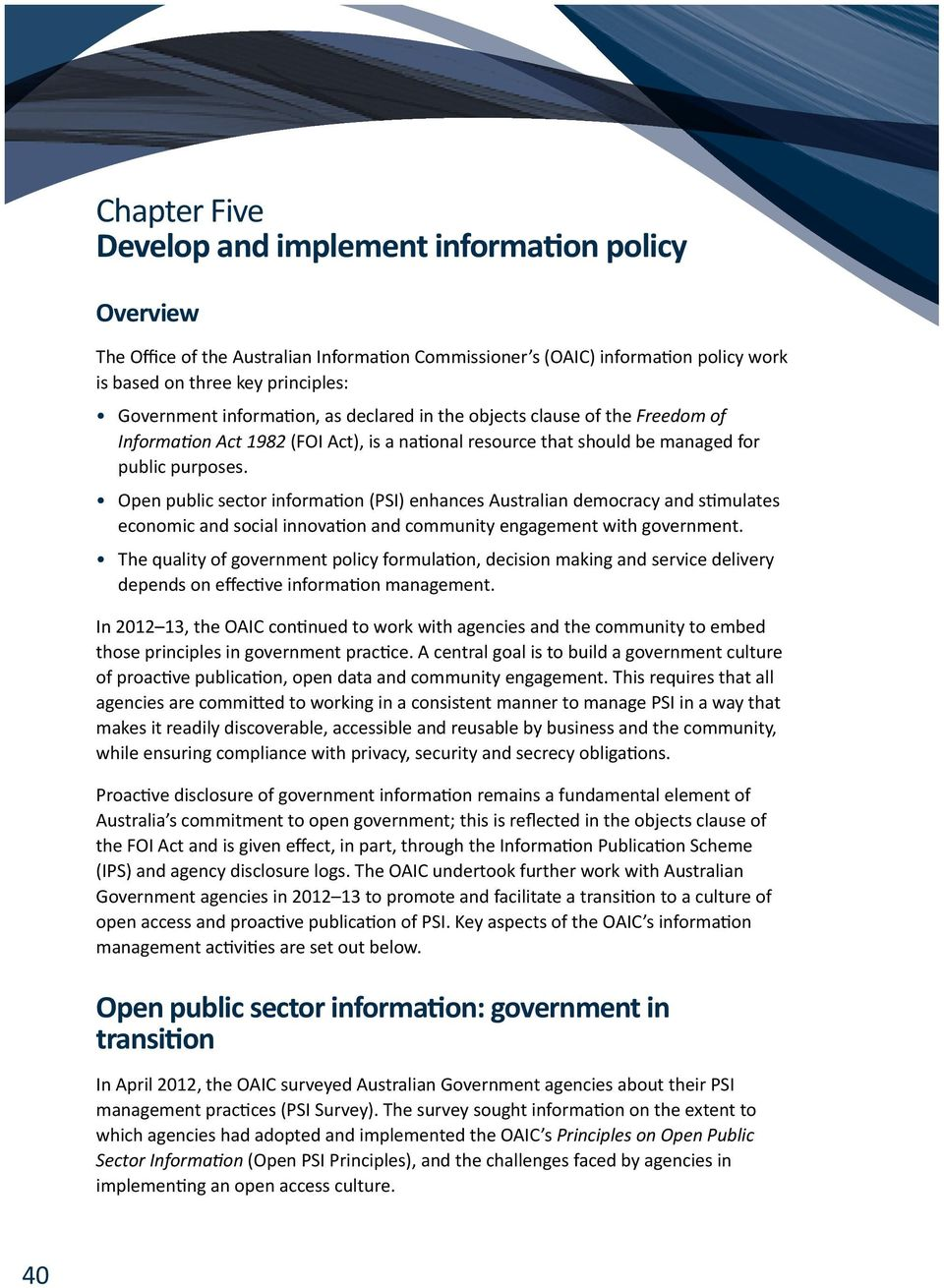 Open public sector information (PSI) enhances Australian democracy and stimulates economic and social innovation and community engagement with government.