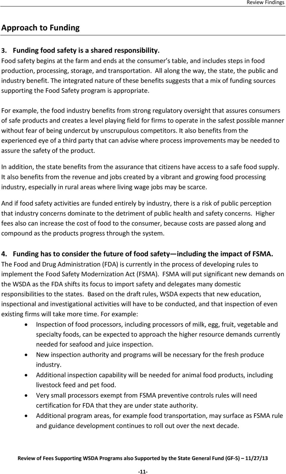 All along the way, the state, the public and industry benefit. The integrated nature of these benefits suggests that a mix of funding sources supporting the Food Safety program is appropriate.