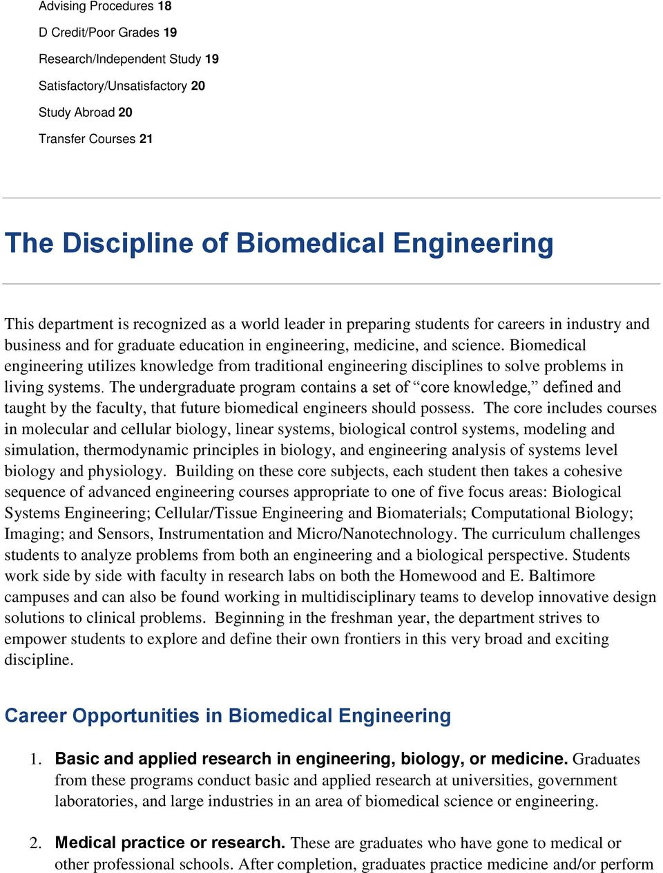 Biomedical engineering utilizes knowledge from traditional engineering disciplines to solve problems in living systems.