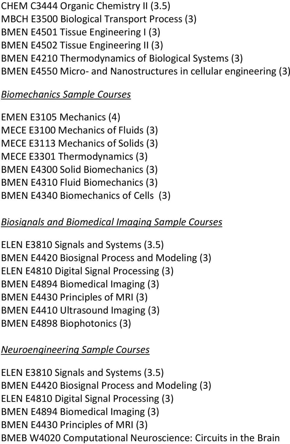 Nanostructures in cellular engineering (3) Biomechanics Sample Courses EMEN E3105 Mechanics (4) MECE E3100 Mechanics of Fluids (3) MECE E3113 Mechanics of Solids (3) MECE E3301 Thermodynamics (3)