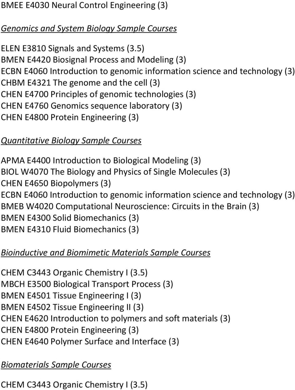 technologies (3) CHEN E4760 Genomics sequence laboratory (3) CHEN E4800 Protein Engineering (3) Quantitative Biology Sample Courses APMA E4400 Introduction to Biological Modeling (3) BIOL W4070 The