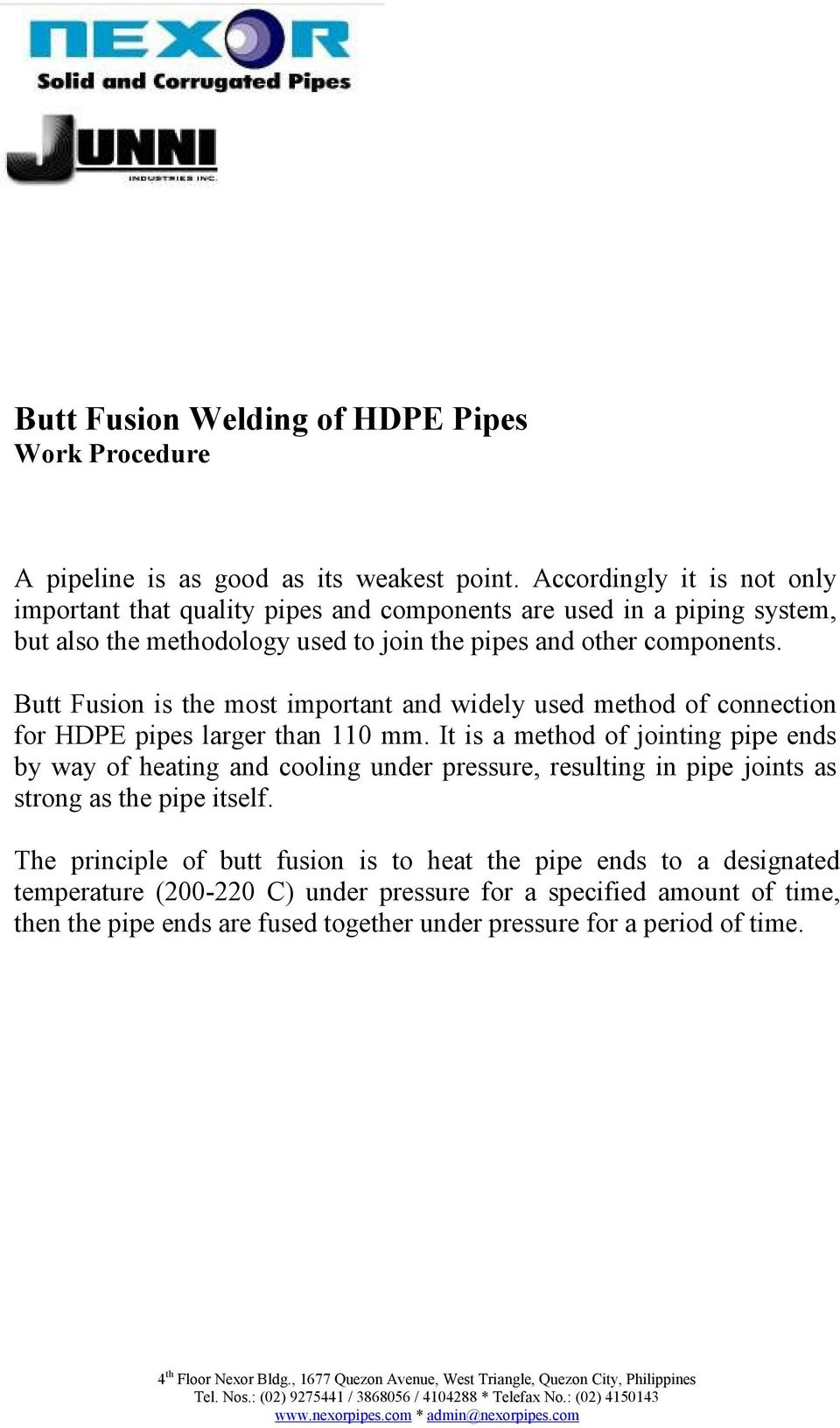 Butt Fusion is the most important and widely used method of connection for HDPE pipes larger than 110 mm.