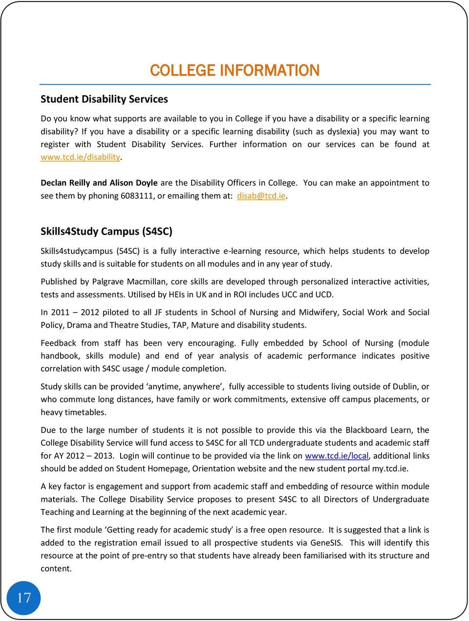 ie/disability. Declan Reilly and Alison Doyle are the Disability Officers in College. You can make an appointment to see them by phoning 6083111, or emailing them at: disab@tcd.ie. Skills4Study
