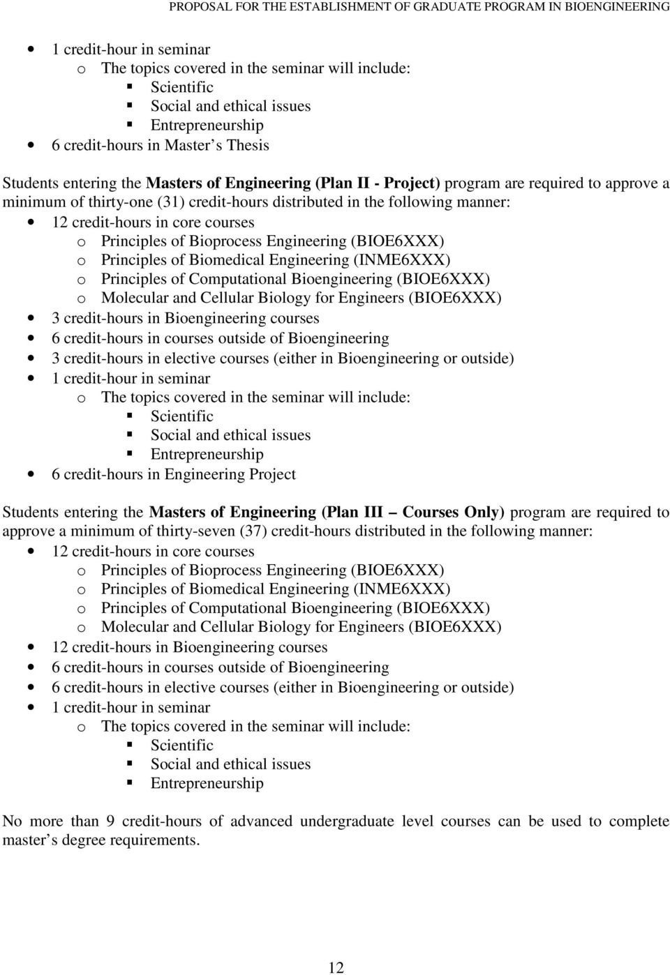 Bioprocess Engineering (BIOE6XXX) o Principles of Biomedical Engineering (INME6XXX) o Principles of Computational Bioengineering (BIOE6XXX) o Molecular and Cellular Biology for Engineers (BIOE6XXX) 3