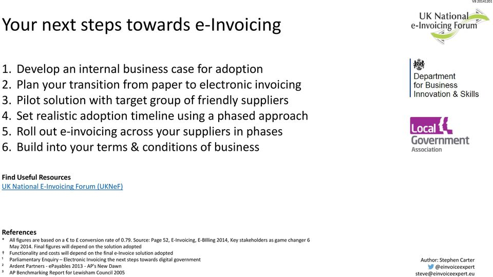 Build into your terms & conditions of business Find Useful Resources UK National E-Invoicing Forum (UKNeF) References * All figures are based on a to conversion rate of 0.79.