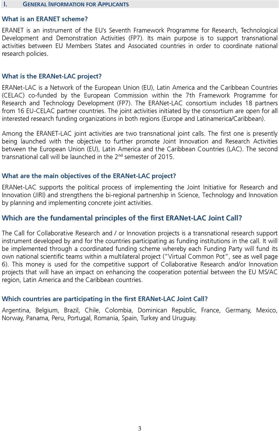Its main purpose is to support transnational activities between EU Members States and Associated countries in order to coordinate national research policies. What is the ERANet-LAC project?