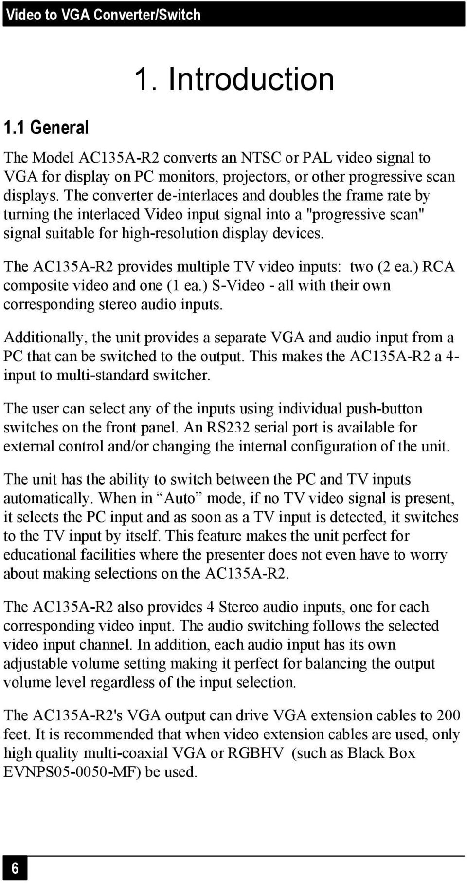 The AC135A-R2 provides multiple TV video inputs: two (2 ea.) RCA composite video and one (1 ea.) S-Video - all with their own corresponding stereo audio inputs.