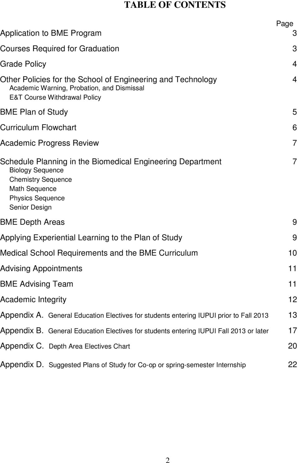 Sequence Math Sequence Physics Sequence Senior Design BME Depth Areas 9 Applying Eperiential Learning to the Plan of Study 9 Medical School Requirements and the BME Curriculum 10 Advising