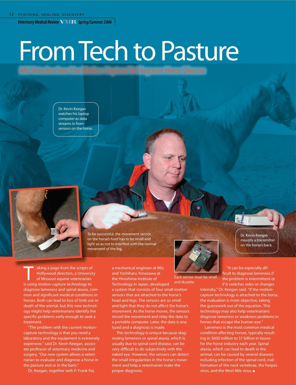 To be successful, the movement sensor on the horse s hoof has to be small and light so as not to interfere with the normal movement of the leg. Dr.